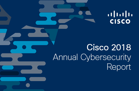 Cisco 2018 Annual Cyber Security Report: the Increasing Importance of Automation, Machine Learning and Artificial Intelligence