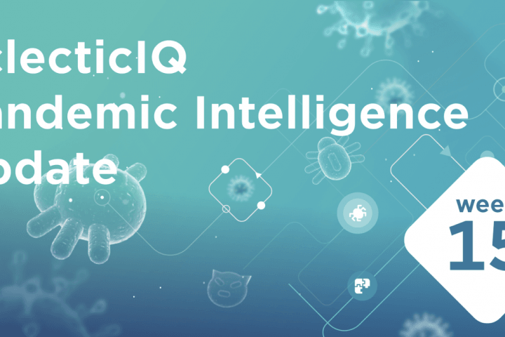 EclecticIQ Pandemic Intelligence Update - Week 15
